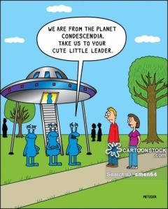 'We are from the planet Condescendia. Take us to your cute little leader.'